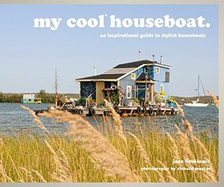 my cool houseboat: an inspirational guide to stylish houseboats Jane Field-Lewis