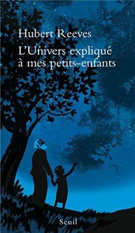 LUnivers expliqué à mes petits-enfants: 1  by  Hubert Reeves