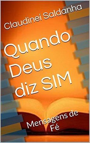 Quando Deus diz SIM: Mensagens de Fé Claudinei Saldanha