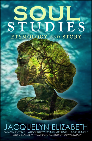 Soul Studies: Etymology and Story Jacquelyn Elizabeth