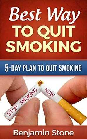 Best Way to Quit Smoking (Quit smoking tips, Stop smoking, Stop smoking Plan): The 5-Day Plan to Quit Smoking  by  Benjamin Stone
