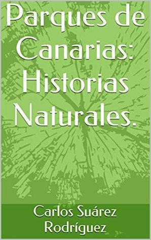 Parques de Canarias: Historias Naturales.  by  Carlos Suárez Rodríguez