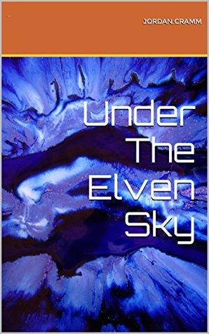 Under The Elven Sky (Fengysha Book 1) Jordan Cramm