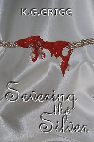 Severing the Silver  by  Kevin Grigg