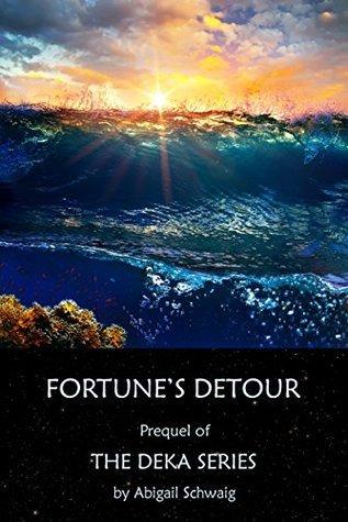FORTUNES DETOUR: Prequel of THE DEKA SERIES  by  Abigail Schwaig by Abigail Schwaig