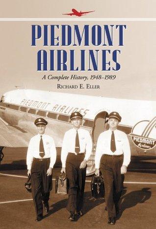 Piedmont Airlines: A Complete History, 1948-1989 Richard E. Eller