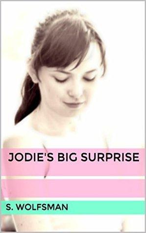 Jodies Big Surprise (Jodies Goddess Book 1)  by  S. Wolfsman