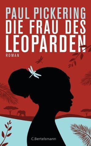 Die Frau des Leoparden: Roman Paul Pickering