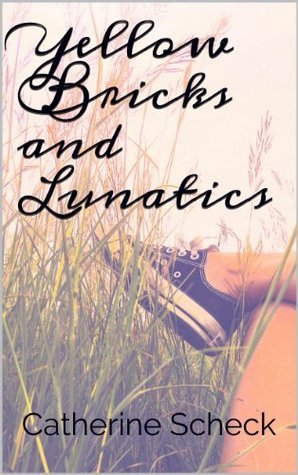 Yellow Bricks and Lunatics Catherine Scheck