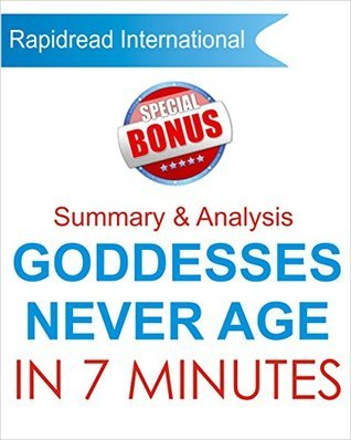 Goddesses Never Age: Summary and Analysis of Christiane Northrups Goddesses Never Age in 7 Mins + Bonus Books  by  Maria Wiseman