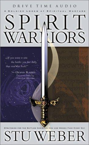 Spirit Warriors: A Soldier Looks at Spiritual Warfare  by  Stu Weber