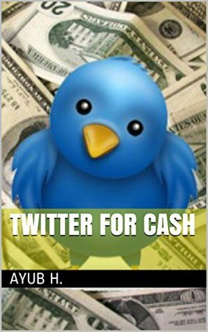 Twitter For Cash  by  Ayub H.