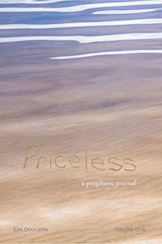 Priceless Volume One: a prophetic journal  by  Kim Doucette
