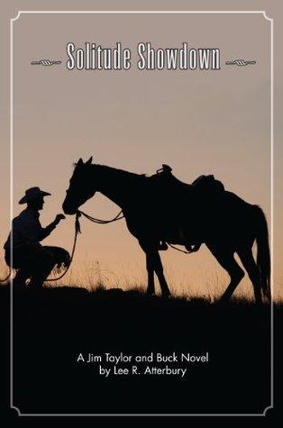 Solitude Showdown (Jim Taylor and Buck Series) Lee R Atterbury