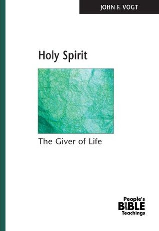 Holy Spirit: The Giver of Life  by  John F. Vogt