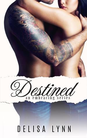 Destined (Embracing, #3)  by  Delisa Lynn