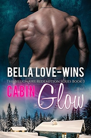 Cabin Glow: A New Adult and College Romance (The Billionaire Romance Redemption Series Book 3) Bella Love-Wins