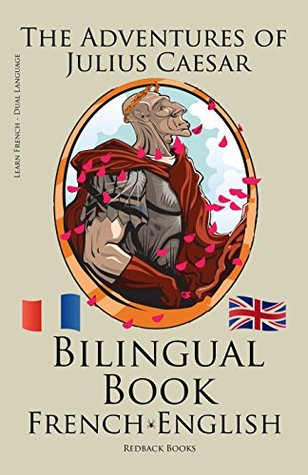 Learn French - Bilingual Book (French - English) The Adventures of Julius Caesar  by  Redback Books