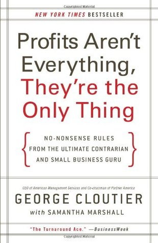Profits Arent Everything, Theyre the Only Thing (Library Edition): No-Nonsense Rules from the Ultimate Contrarian and Small Business Guru George Cloutier