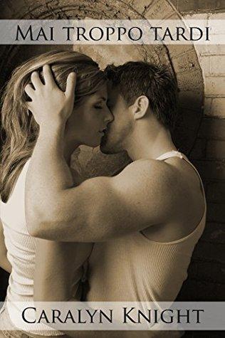 Mai Troppo Tardi: Una Fantasia Erotica Caralyn Knight