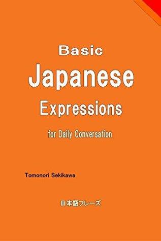 Basic Japanese Expressions for Daily Conversation Tomonori Sekikawa