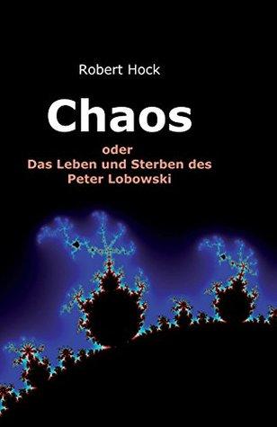 Chaos: Das Leben und Sterben des Peter Lobowski Robert Hock