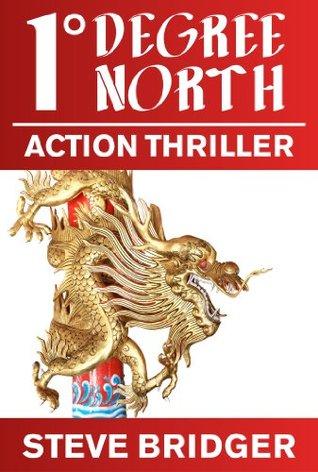 One Degree North: An Action Thriller Steve Bridger