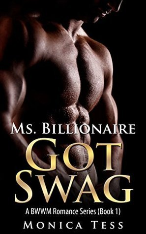 Ms. Billionaire Got Swag: New BWWM Interracial Romance (HOT NEW RELEASE - BUY NOW WITH 1-CLICK)  by  Monica Tess