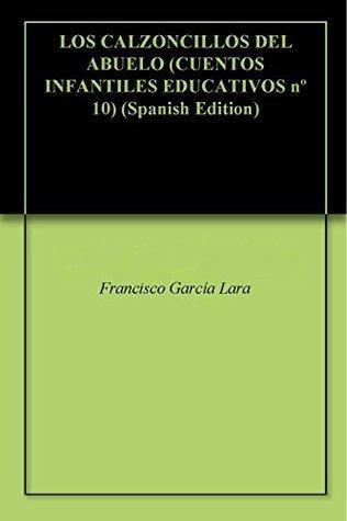 LOS CALZONCILLOS DEL ABUELO (CUENTOS INFANTILES EDUCATIVOS nº 10)  by  Francisco Garcia Lara