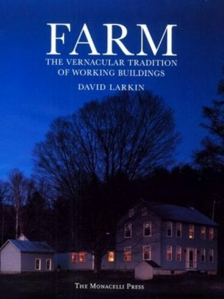 Farm: The Vernacular Tradition of Working Buildings  by  David Larkin
