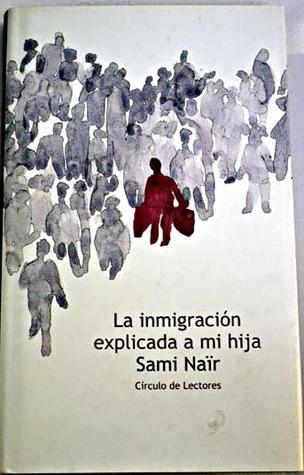 La inmigración explicada a mi hija  by  Sami Naïr