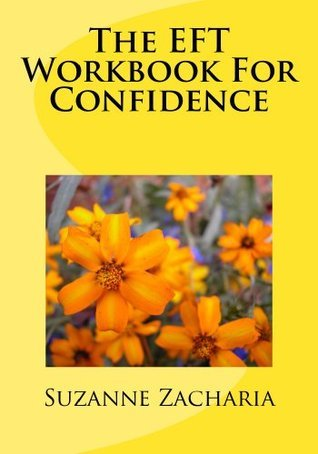 The EFT Workbook For Confidence  by  Suzanne Zacharia