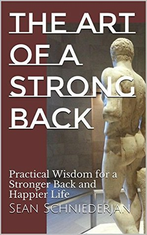 The Art of a Strong Back: Practical Wisdom for a Stronger Back and Happier Life (Simple Strength Book 13)  by  Sean Schniederjan