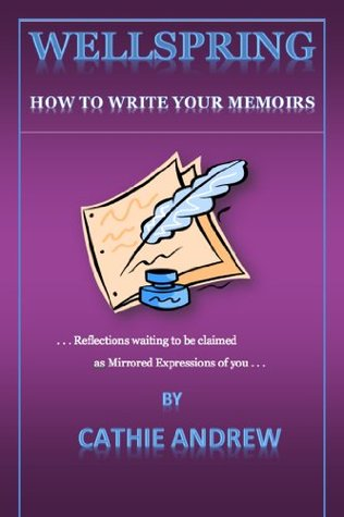 Wellspring: How To Write Your Memoirs Cathie Andrew