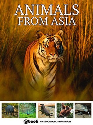 Animals from Asia (Encyclopedia of Animals Book 4)  by  My Ebook Publishing House