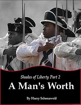 Shades of Liberty: A Mans Worth: Shades of Liberty, Part 2  by  Harry Schenawolf