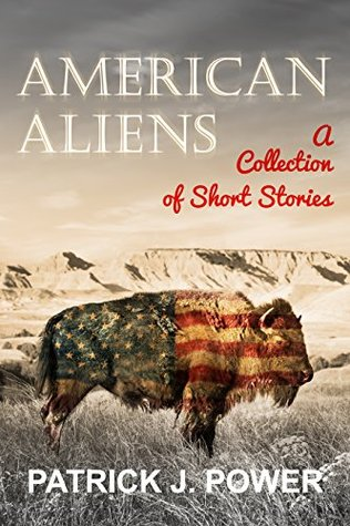 American Aliens: A Collection of Short Stories Patrick J. Power