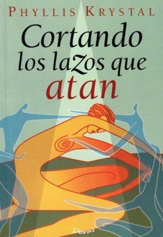 Cortando Los Lazos Que Atan  by  Phyllis Krystal