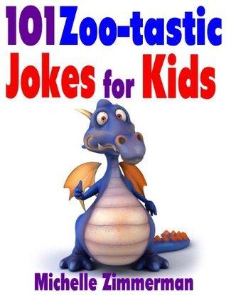 101 Zoo-tastic Animal Jokes for Kids Michelle Zimmerman