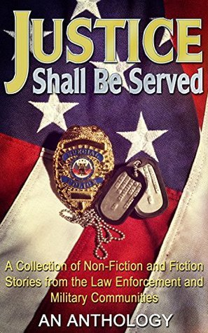 Justice Shall Be Served: A collection of non-fiction and fiction stories from the law enforcement and military community.  by  C.L. Swinney