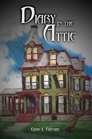 Diary in the Attic Cindy L. Freeman