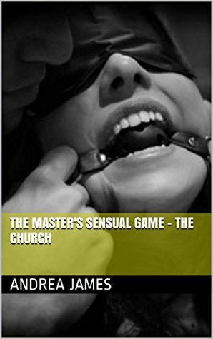The Masters Sensual Game - The Church Andrea James