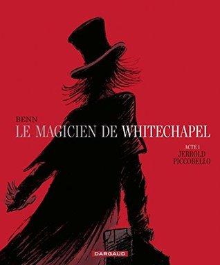 Le Magicien de Whitechapel - Tome 1 - Jerrold Piccobello  by  BENN