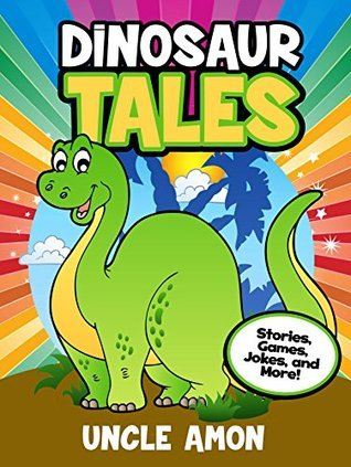Books for Kids: Dinosaur Tales (Bedtime Stories for Ages 3-10): Kids Books - Bedtime Stories For Kids - Childrens Books - Early Readers - Free Stories (Fun Time Series for Beginning Readers)  by  Uncle Amon