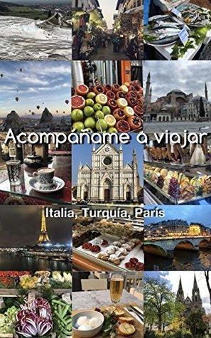 Acompáñame a Viajar: Italia, Turquía, París  by  Victoria