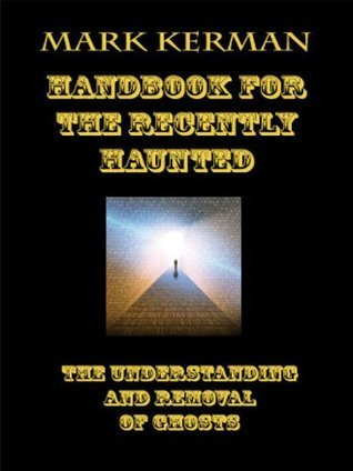 Handbook For The Recently Haunted  by  Mark Kerman