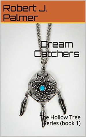 Dream Catchers: The Hollow Tree Series (book 1) Robert J. Palmer