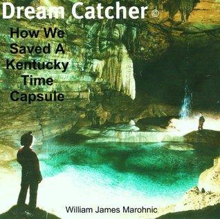 Dream Catcher: How We Saved a Kentucky TIme Capsule William Marohnic