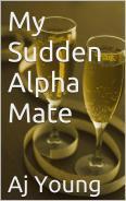 My Sudden Alpha Mate (Arranged Mating, #2) A.J. Young