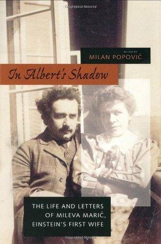In Alberts Shadow: The Life and Letters of Mileva Maric, Einsteins First Wife  by  Milan Popović